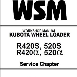 Kubota R420S, R520S, R420alpha, R520alpha Wheel Loader Workshop Manual